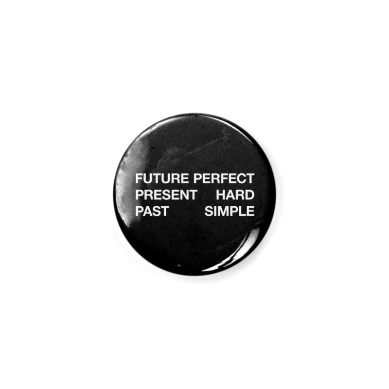 Future Perfect Present Hard Past Simple Accessories Button by SHIRT MUST GO ON