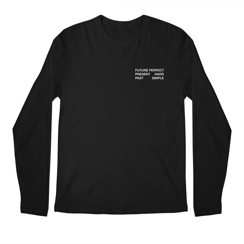 Future Perfect Present Hard Past Simple Men's Regular Longsleeve T-Shirt by SHIRT MUST GO ON
