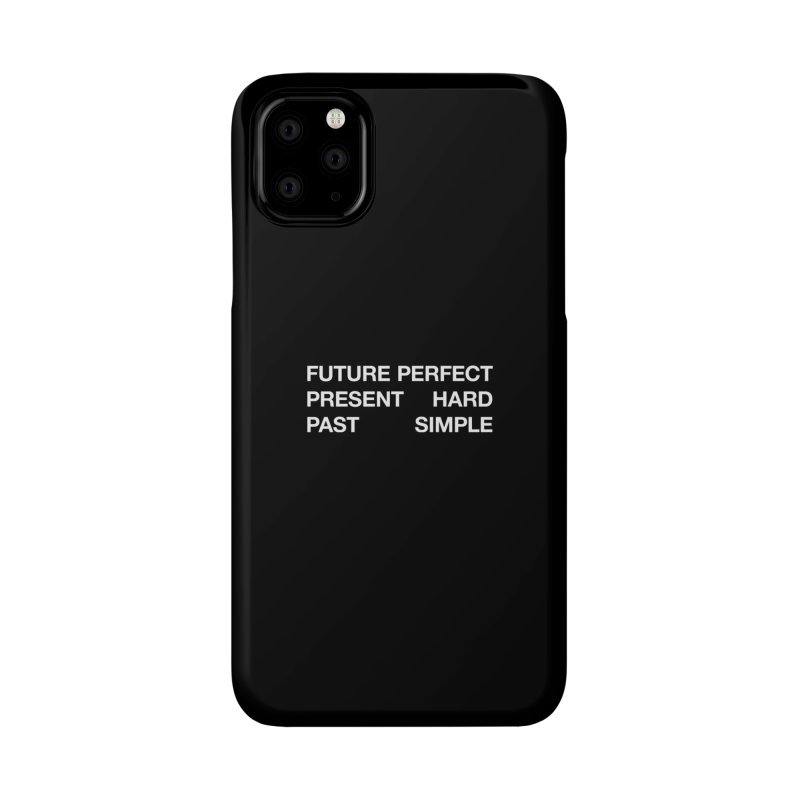 Future Perfect Present Hard Past Simple Accessories Phone Case by SHIRT MUST GO ON