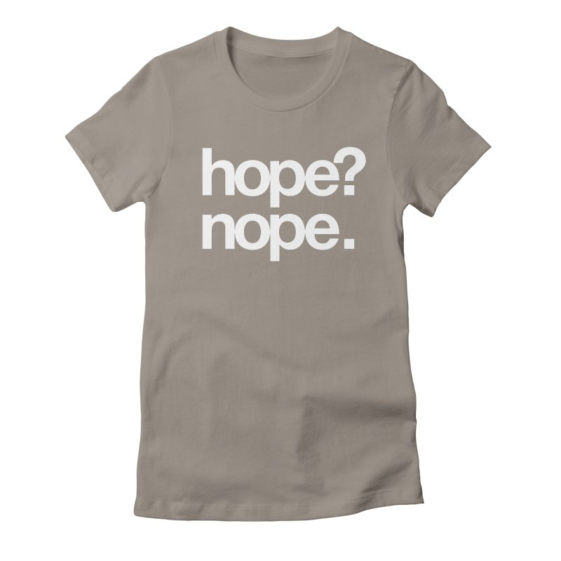 Hope? Nope. Women's T-Shirt by SHIRT MUST GO ON