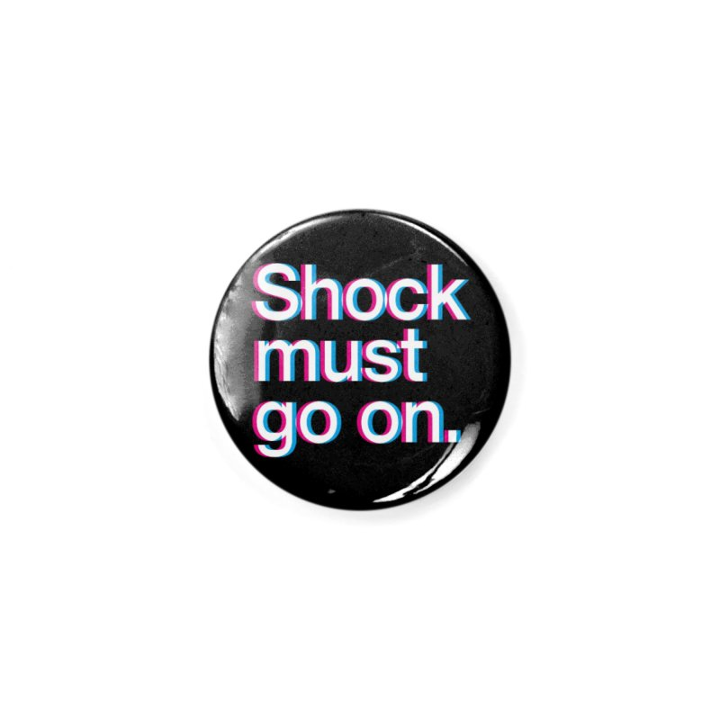 Shock Must Go On Accessories Button by SHIRT MUST GO ON