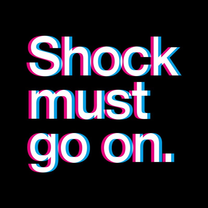 Shock Must Go On Women's T-Shirt by SHIRT MUST GO ON