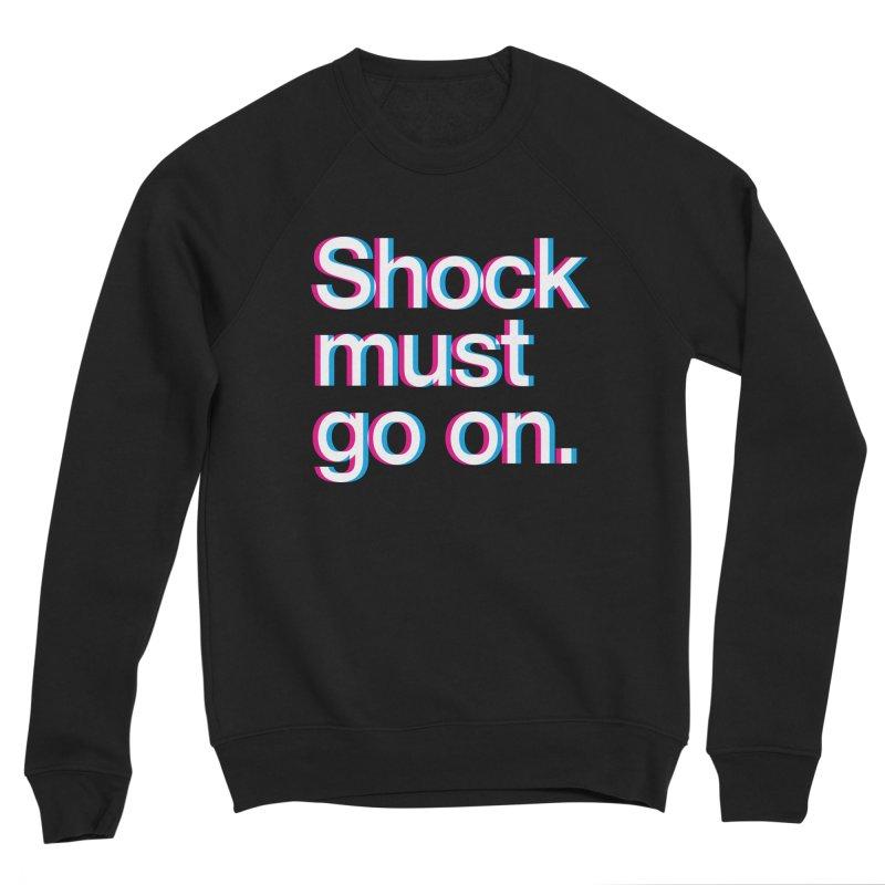 Shock Must Go On Men's Sponge Fleece Sweatshirt by SHIRT MUST GO ON