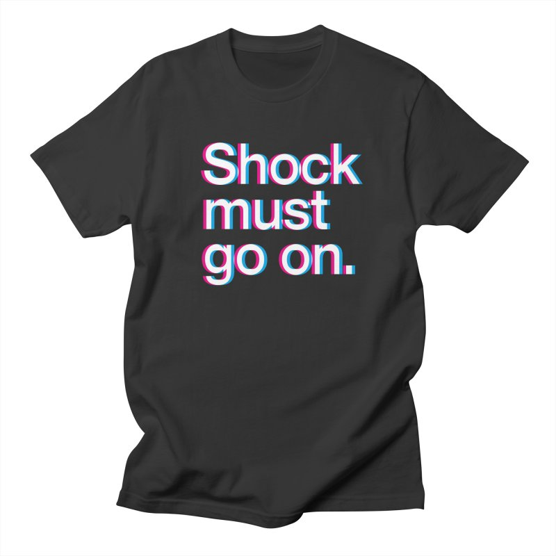 Shock Must Go On Women's Regular Unisex T-Shirt by SHIRT MUST GO ON