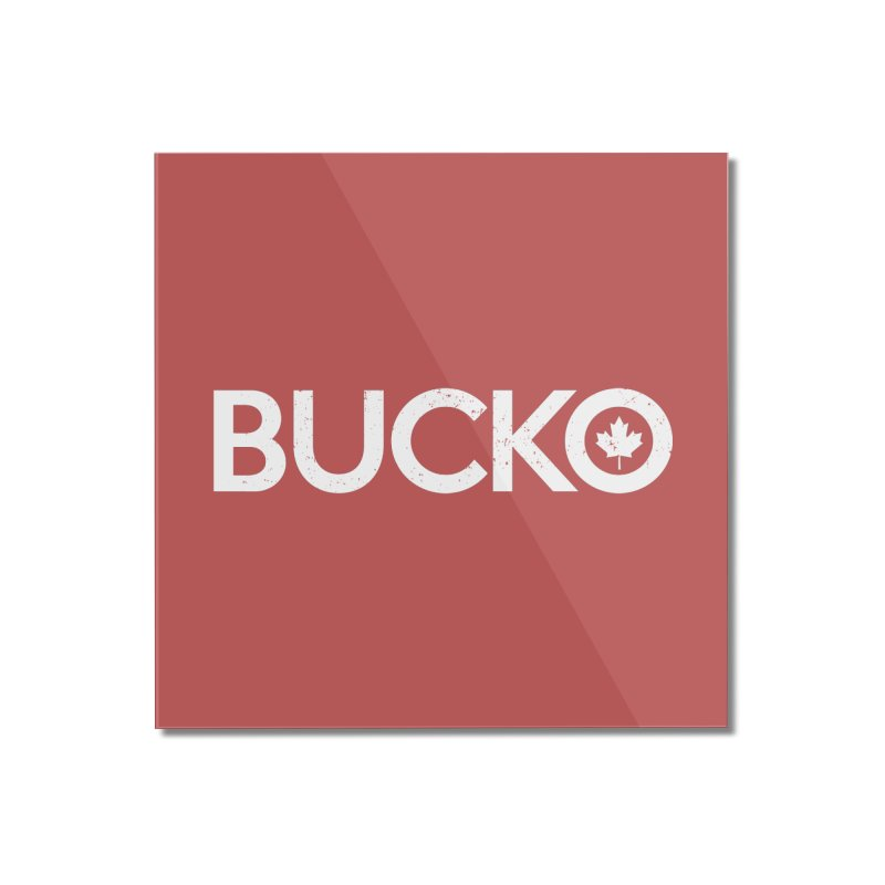 Bucko Home Mounted Acrylic Print by Shirts of Meaning