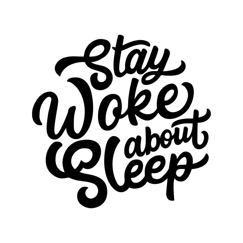 Stay Woke About Sleep by Shirts of Meaning