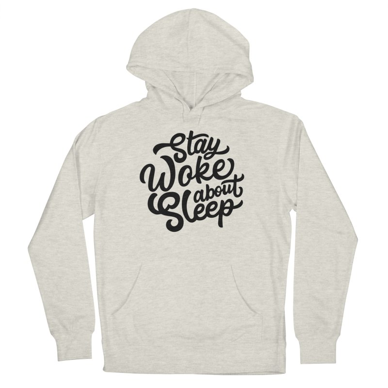 Stay Woke About Sleep Women's French Terry Pullover Hoody by Shirts of Meaning