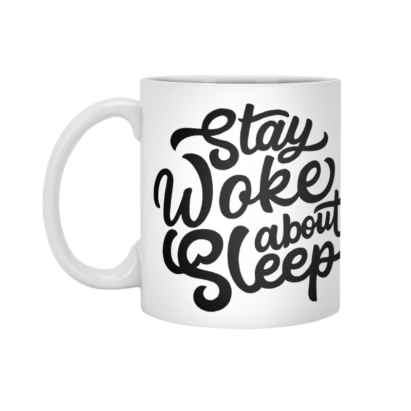 Stay Woke About Sleep Accessories Mug by Shirts of Meaning