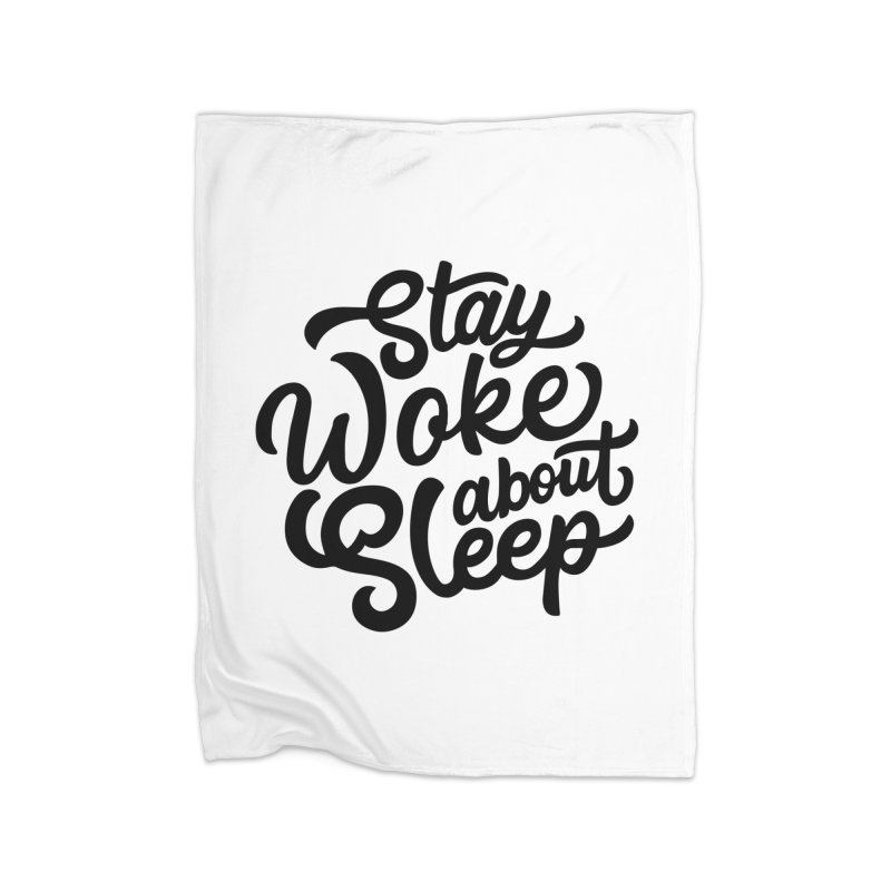 Stay Woke About Sleep Home Blanket by Shirts of Meaning