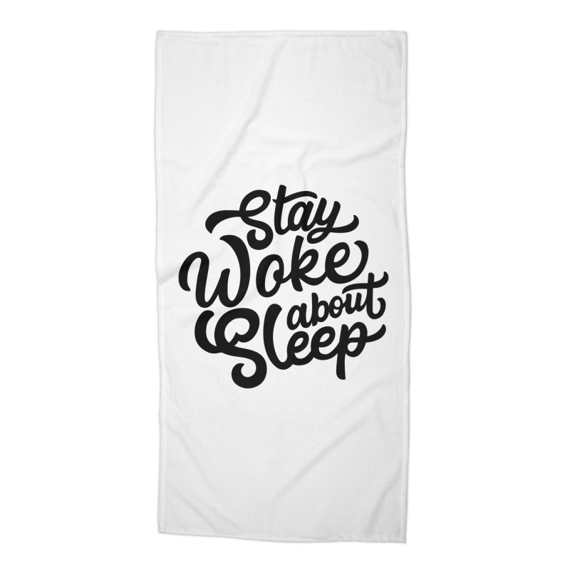 Stay Woke About Sleep Accessories Beach Towel by Shirts of Meaning