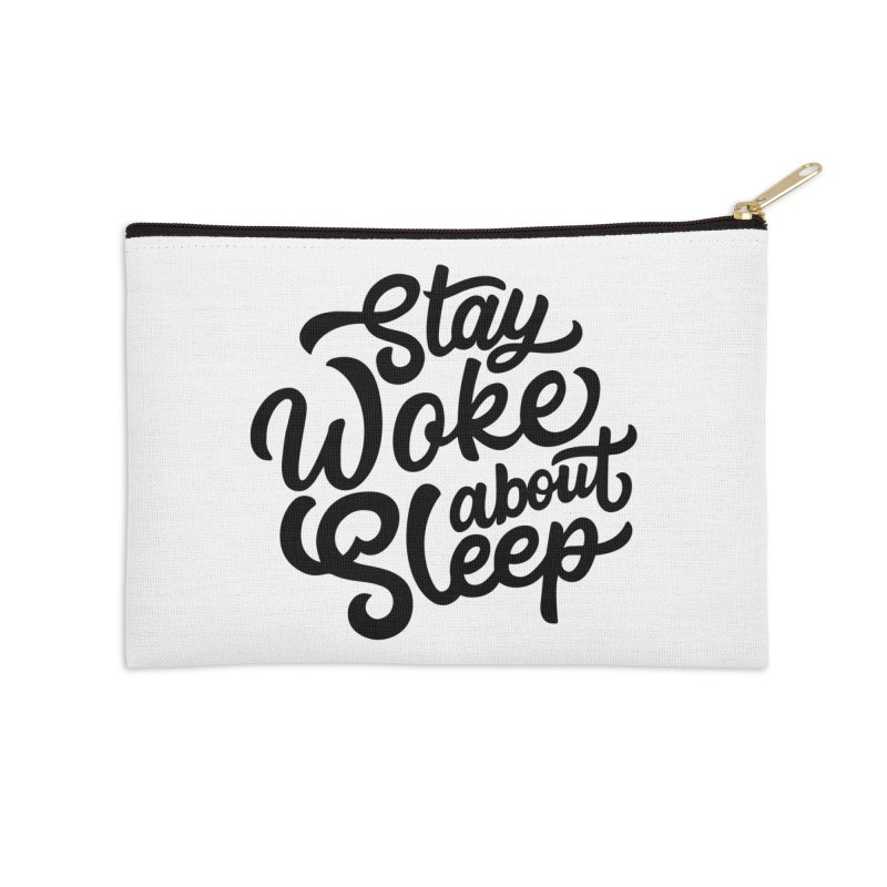 Stay Woke About Sleep Accessories Zip Pouch by Shirts of Meaning