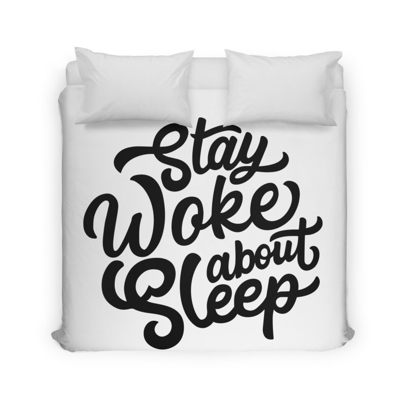 Stay Woke About Sleep Home Duvet by Shirts of Meaning
