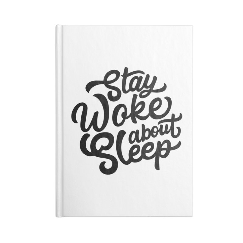 Stay Woke About Sleep Accessories Notebook by Shirts of Meaning