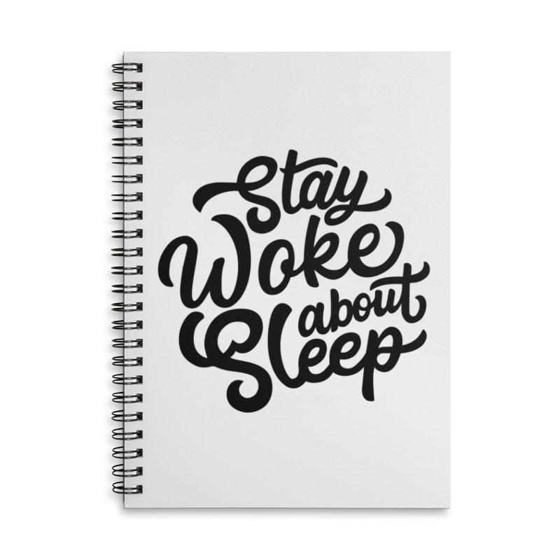 Stay Woke About Sleep Accessories Lined Spiral Notebook by Shirts of Meaning