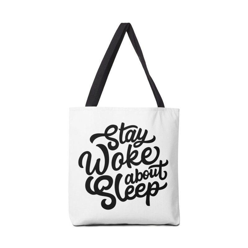 Stay Woke About Sleep Accessories Bag by Shirts of Meaning