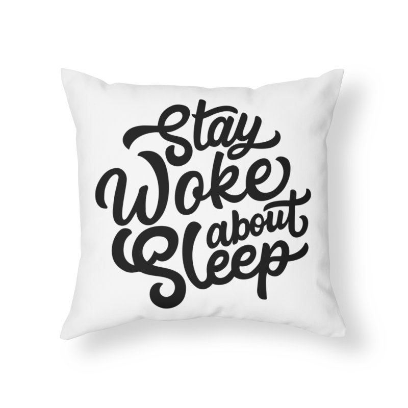 Stay Woke About Sleep Home Throw Pillow by Shirts of Meaning