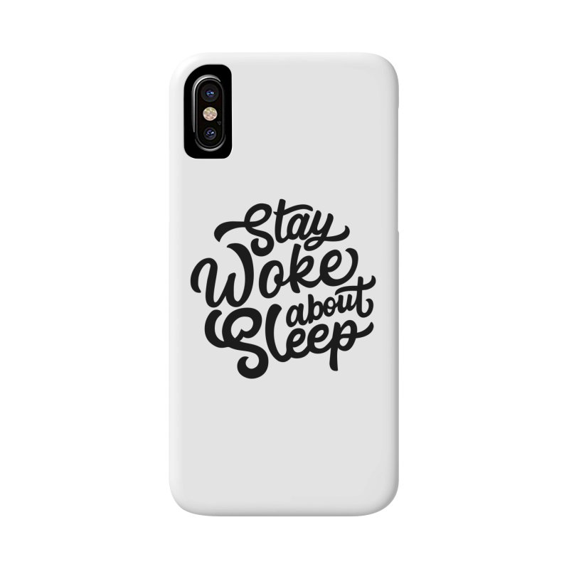 Stay Woke About Sleep Accessories Phone Case by Shirts of Meaning