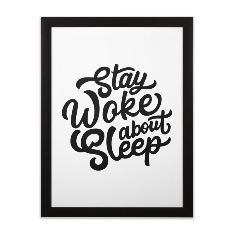 Stay Woke About Sleep Home Framed Fine Art Print by Shirts of Meaning