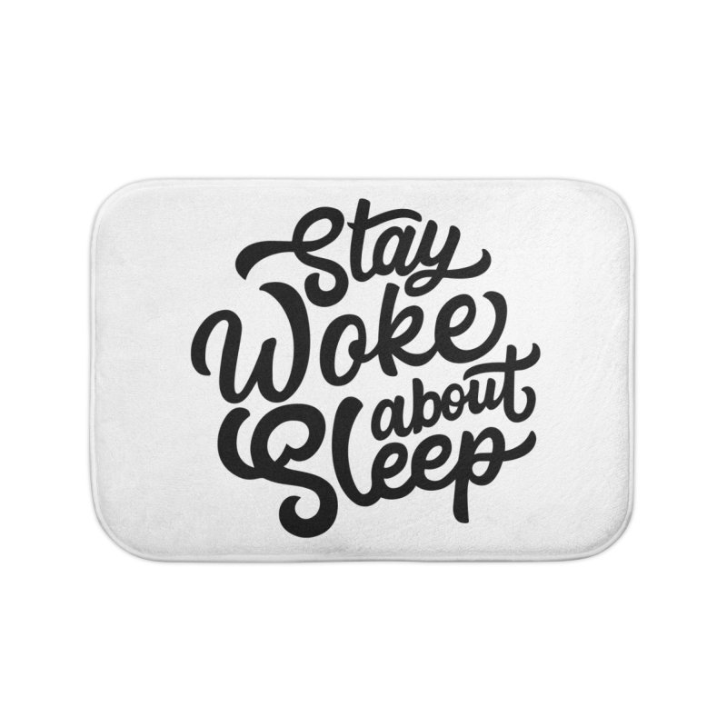 Stay Woke About Sleep Home Bath Mat by Shirts of Meaning