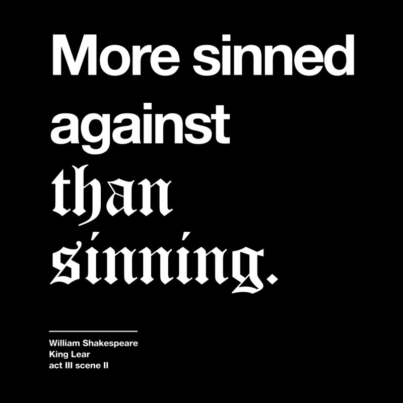 More sinned against than sinning. by Shirtspeare