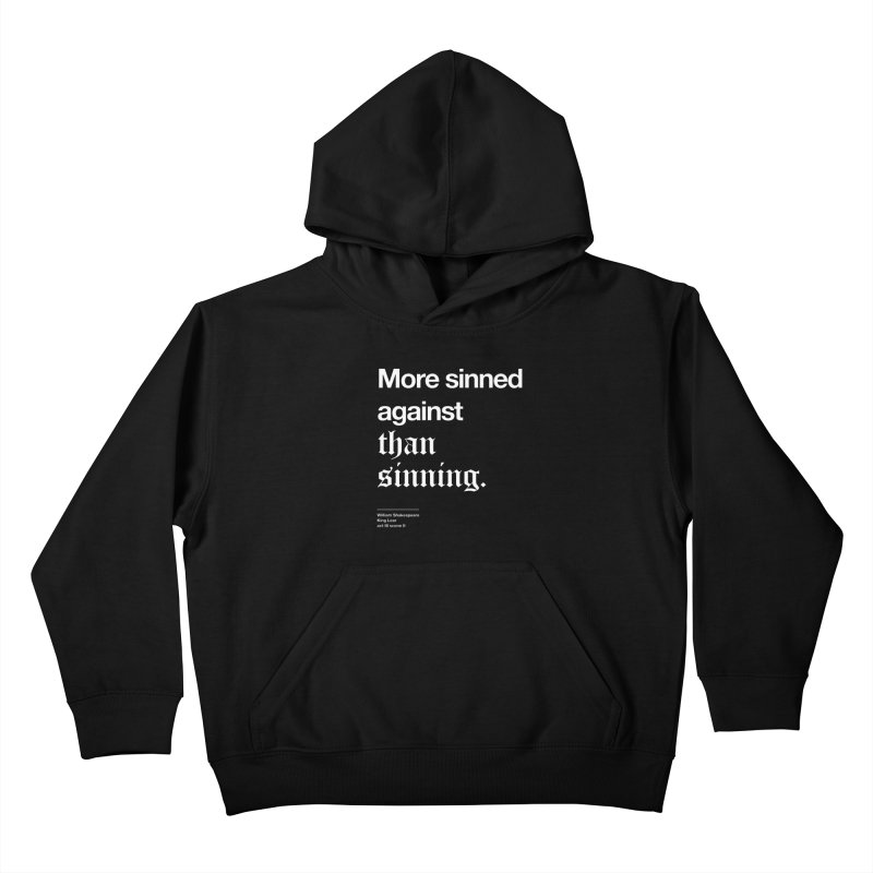 More sinned against than sinning. Kids Pullover Hoody by Shirtspeare