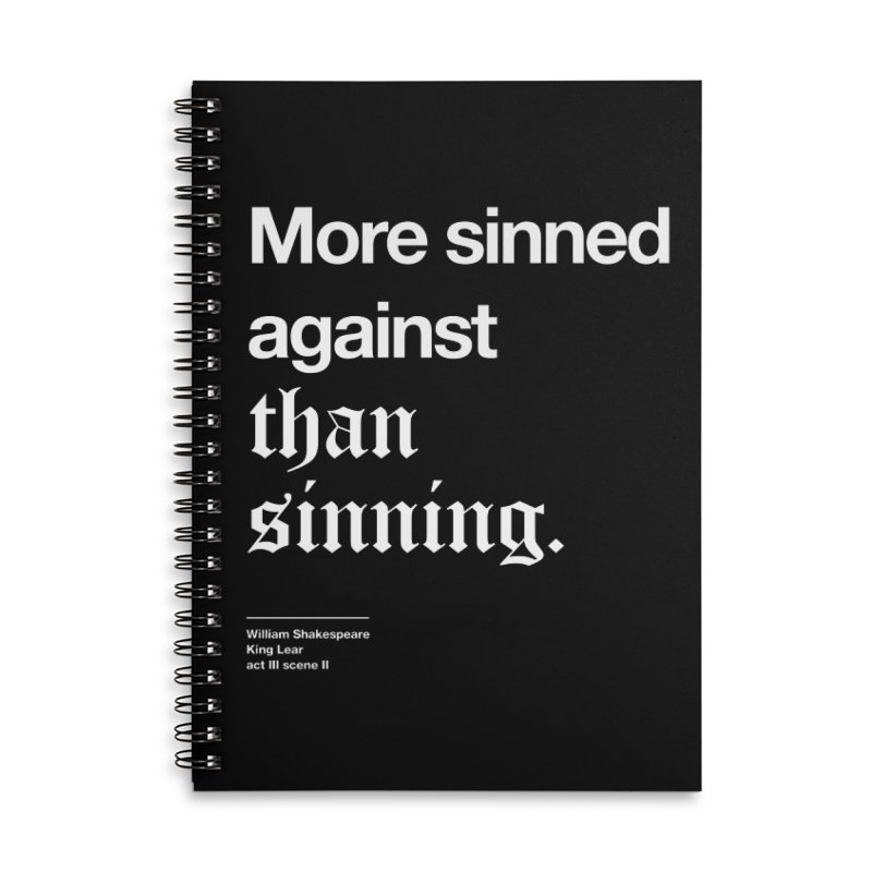 More sinned against than sinning. Accessories Lined Spiral Notebook by Shirtspeare