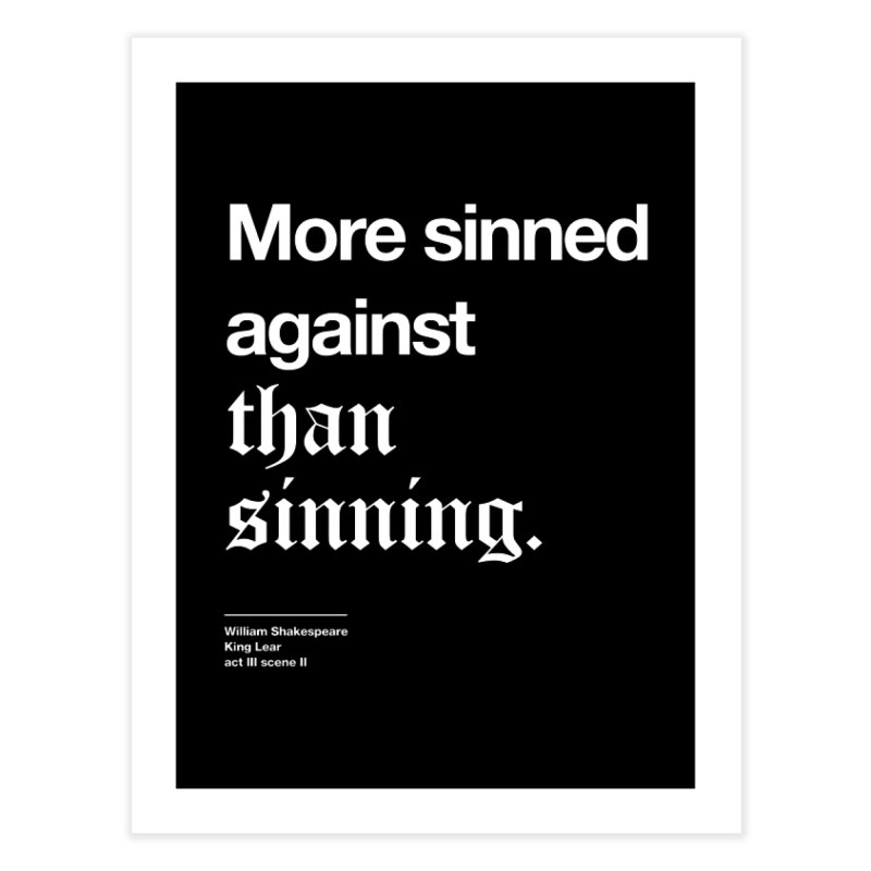 More sinned against than sinning. Home Fine Art Print by Shirtspeare
