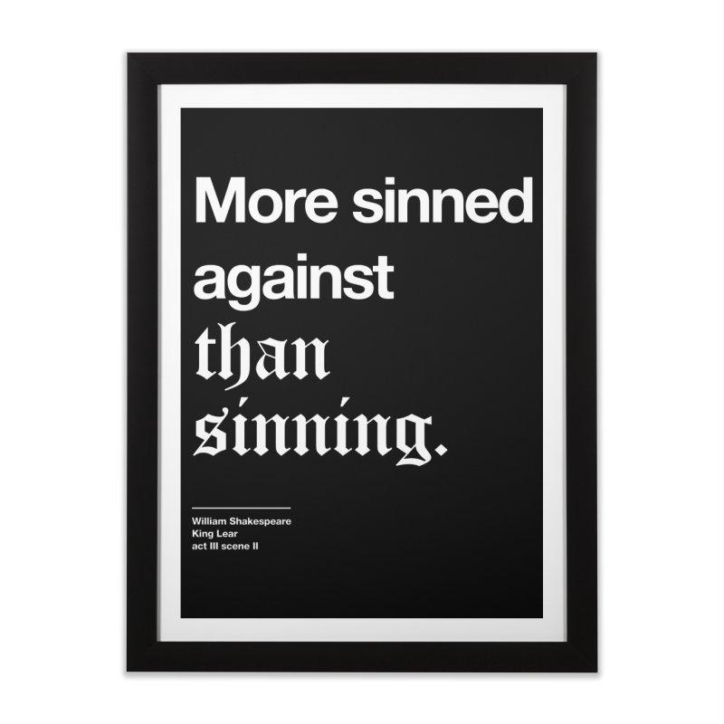 More sinned against than sinning. Home Framed Fine Art Print by Shirtspeare