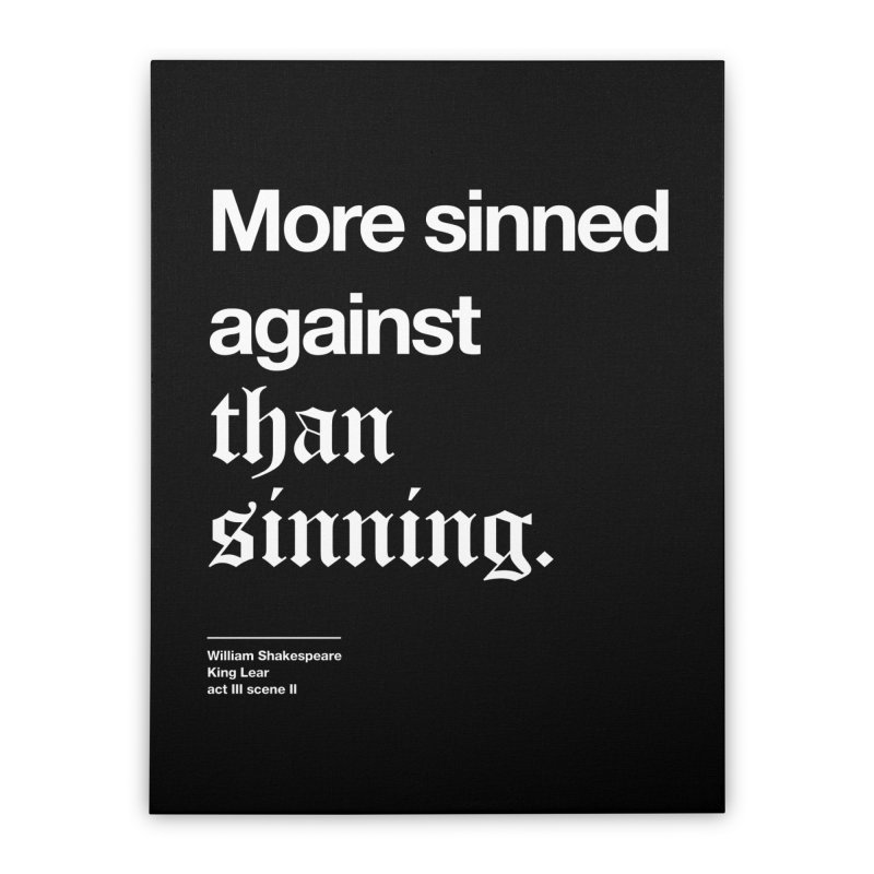 More sinned against than sinning. Home Stretched Canvas by Shirtspeare