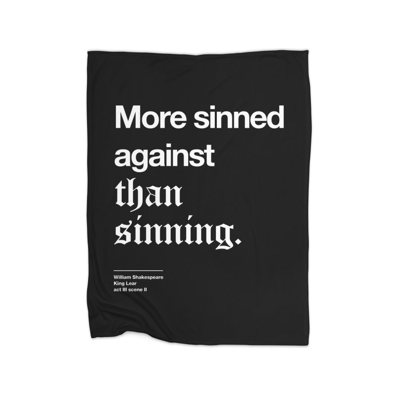 More sinned against than sinning. Home Blanket by Shirtspeare