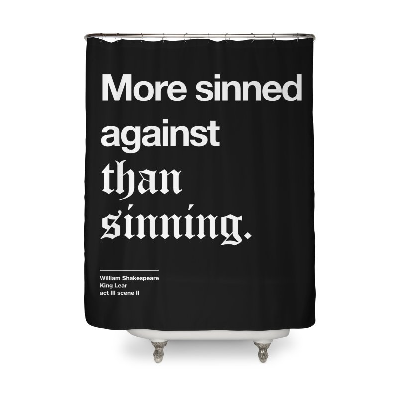More sinned against than sinning. Home Shower Curtain by Shirtspeare
