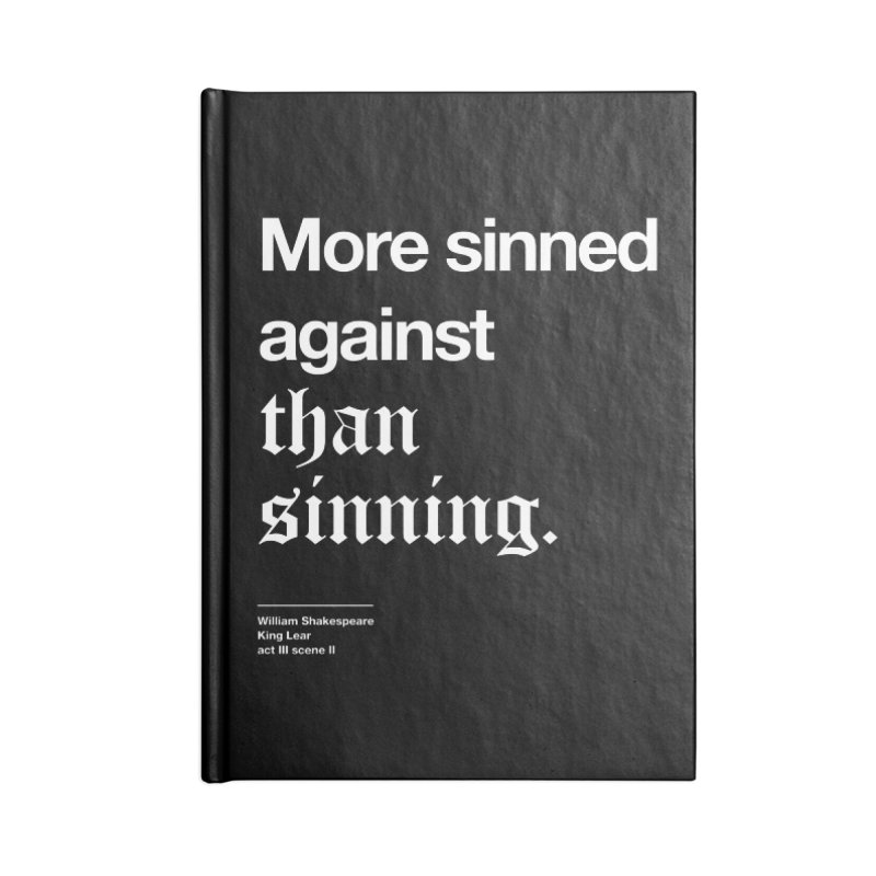 More sinned against than sinning. Accessories Lined Journal Notebook by Shirtspeare