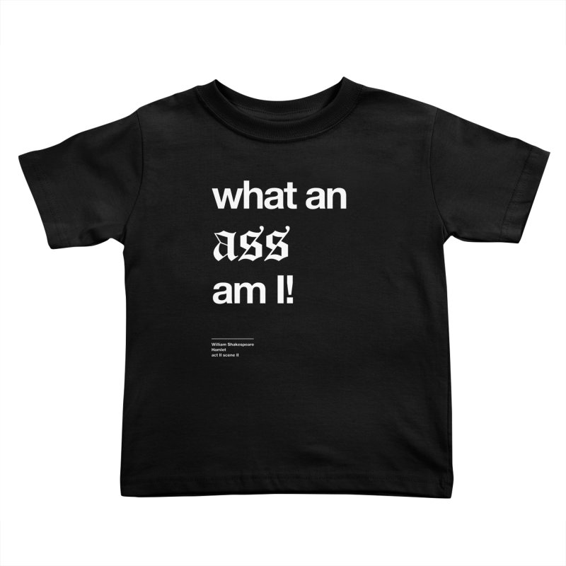what an ass am I! Kids Toddler T-Shirt by Shirtspeare