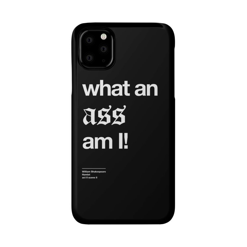 what an ass am I! Accessories Phone Case by Shirtspeare