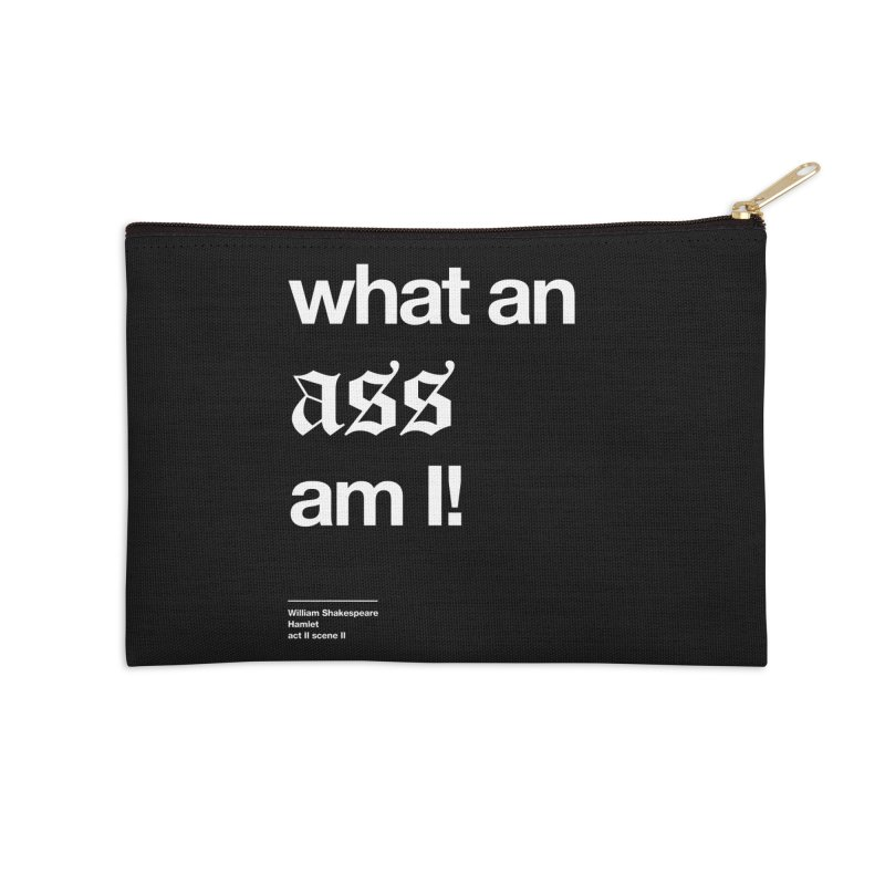 what an ass am I! Accessories Zip Pouch by Shirtspeare
