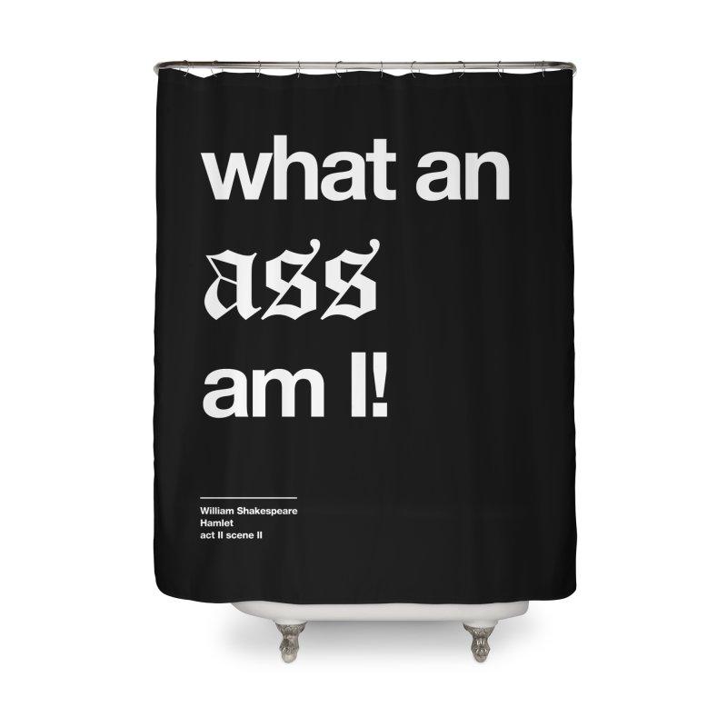 what an ass am I! Home Shower Curtain by Shirtspeare
