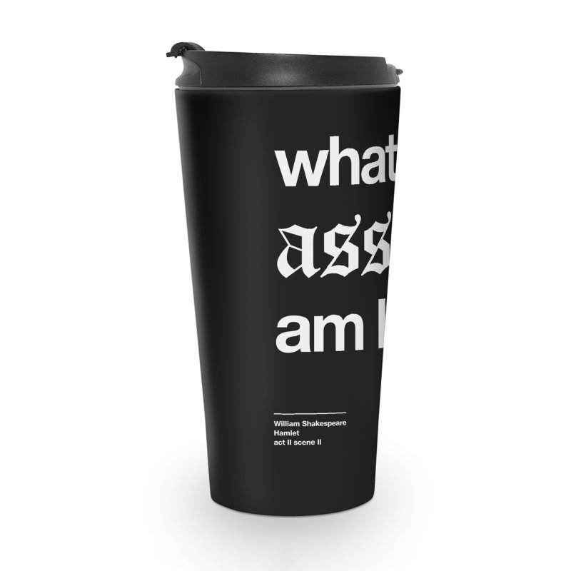 what an ass am I! Accessories Travel Mug by Shirtspeare