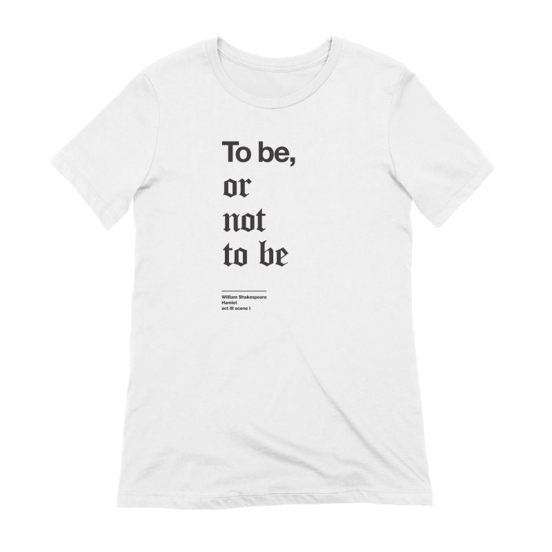 To be, or not to be (black) Women's T-Shirt by Shirtspeare