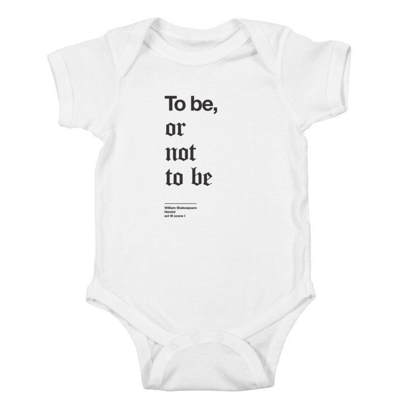 To be, or not to be (black) Kids Baby Bodysuit by Shirtspeare