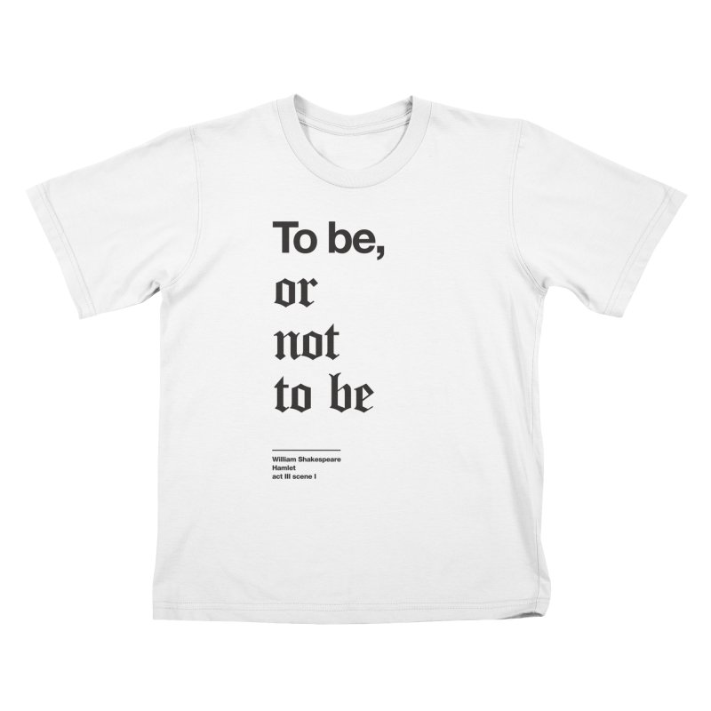 To be, or not to be (black) Kids T-Shirt by Shirtspeare