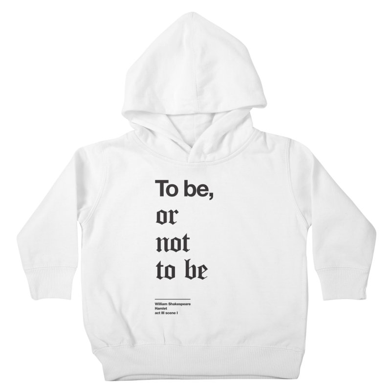 To be, or not to be (black) Kids Toddler Pullover Hoody by Shirtspeare