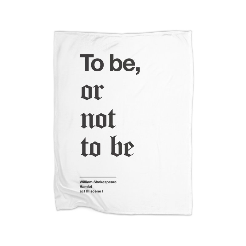 To be, or not to be (black) Home Blanket by Shirtspeare