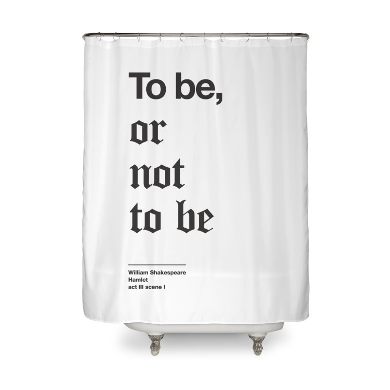 To be, or not to be (black) Home Shower Curtain by Shirtspeare