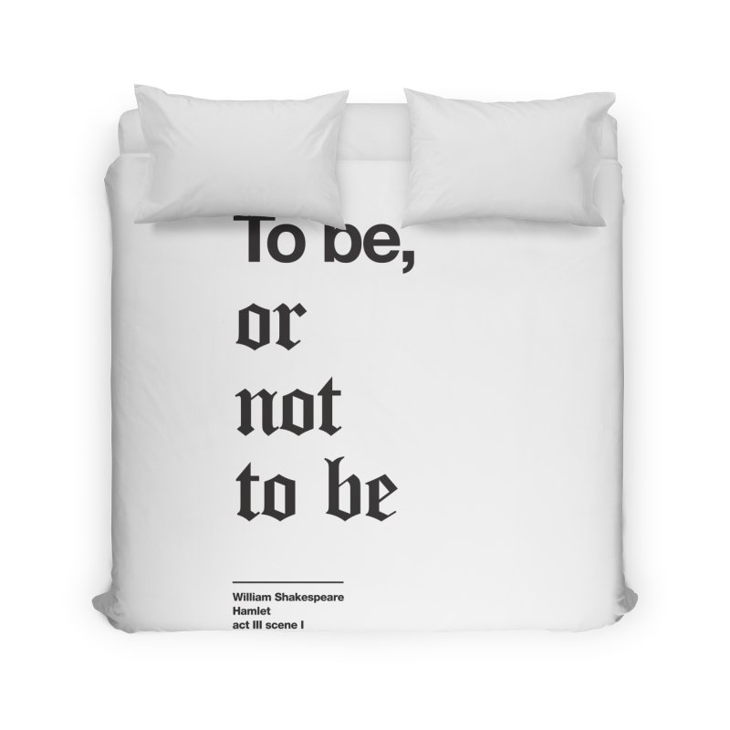 To be, or not to be (black) Home Duvet by Shirtspeare