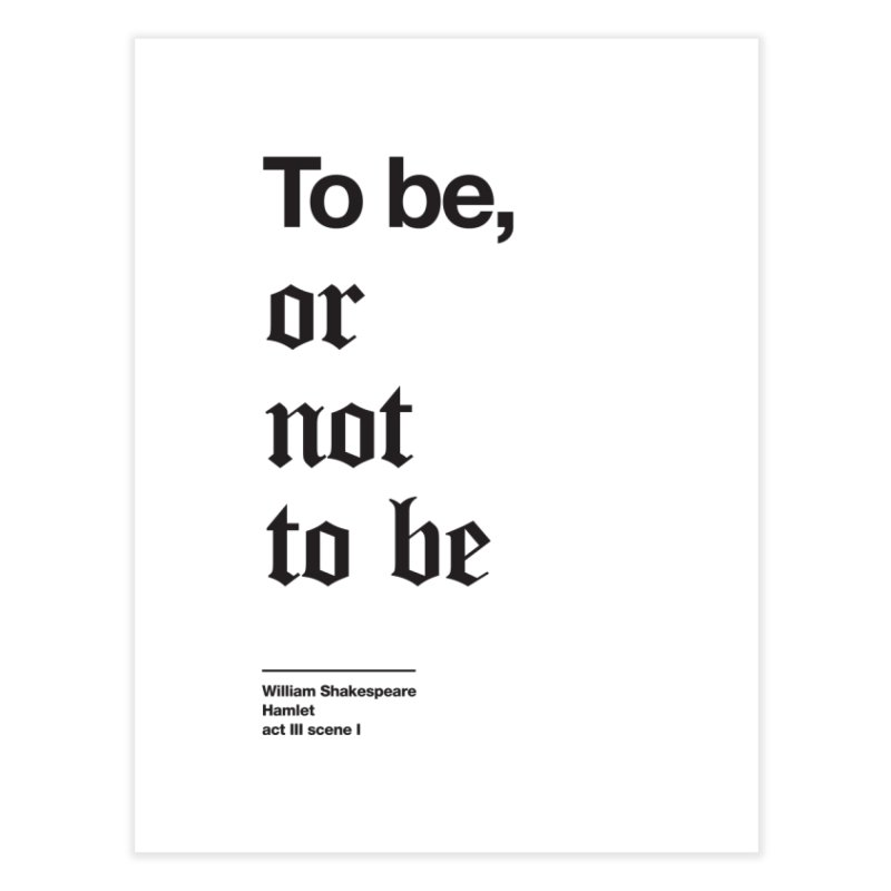 To be, or not to be (black) Home Fine Art Print by Shirtspeare