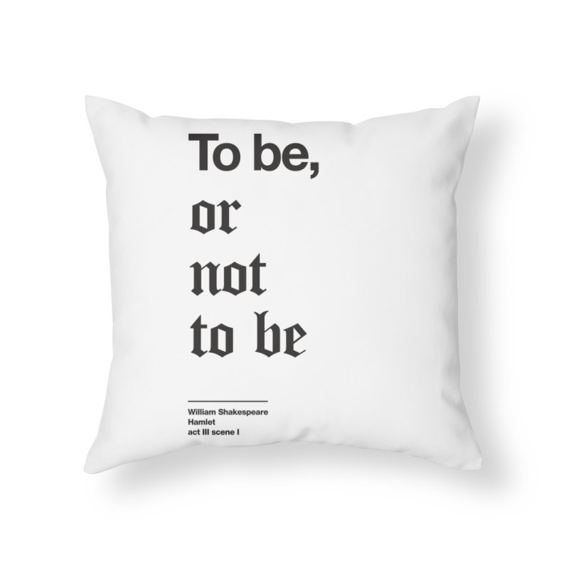 To be, or not to be (black) Home Throw Pillow by Shirtspeare
