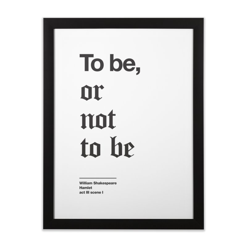 To be, or not to be (black) Home Framed Fine Art Print by Shirtspeare