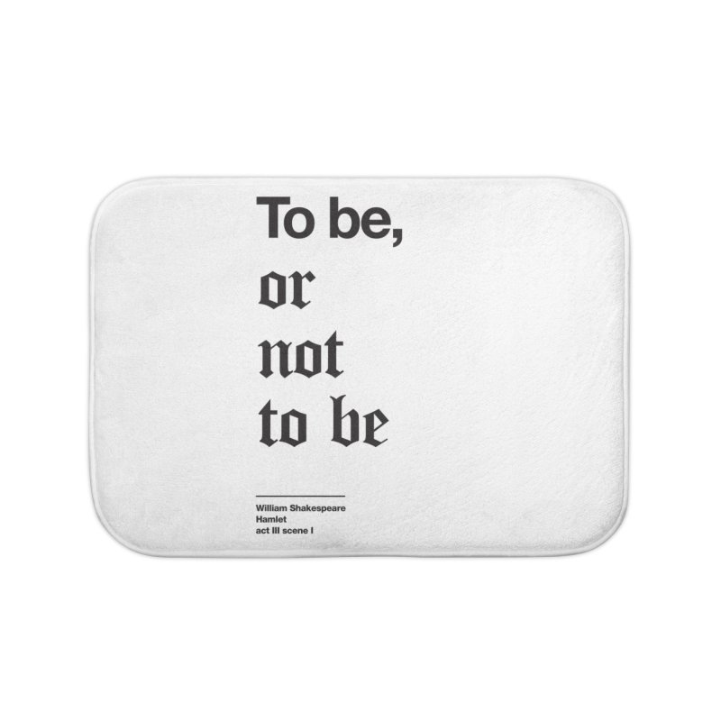To be, or not to be (black) Home Bath Mat by Shirtspeare