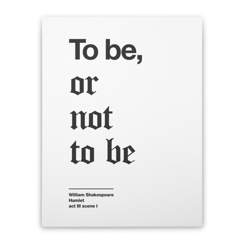 To be, or not to be (black) Home Stretched Canvas by Shirtspeare