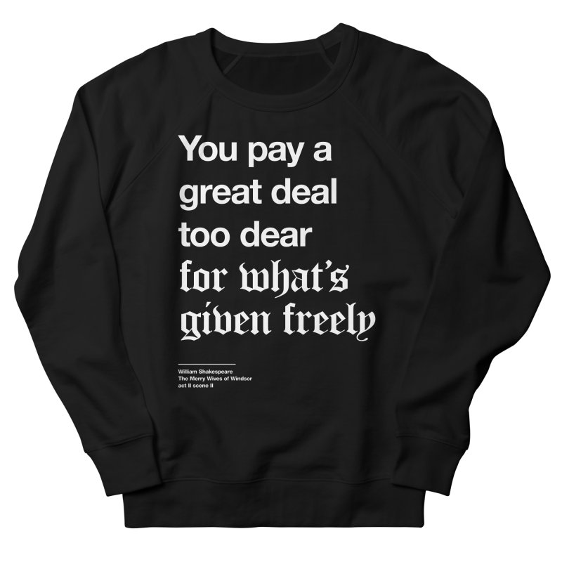 You pay a great deal too dear for what's given freely Women's Sweatshirt by Shirtspeare